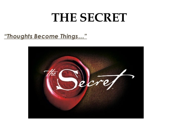 """THE SECRET""""Thoughts Become Things…"""""""