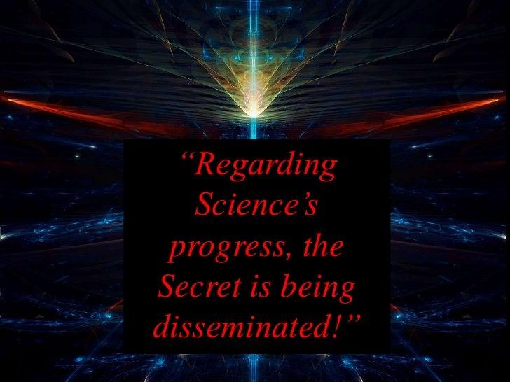 """Regarding    Science's  progress, the Secret is being disseminated!"""