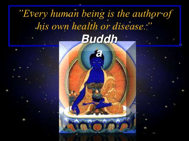 """""""Every human being is the author of     his own health or disease.""""               Buddh                 a"""