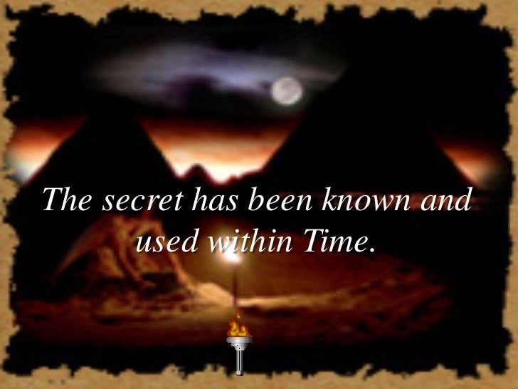 The secret has been known and       used within Time.