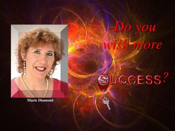 -Do you                 wish more                          ? Marie Diamond