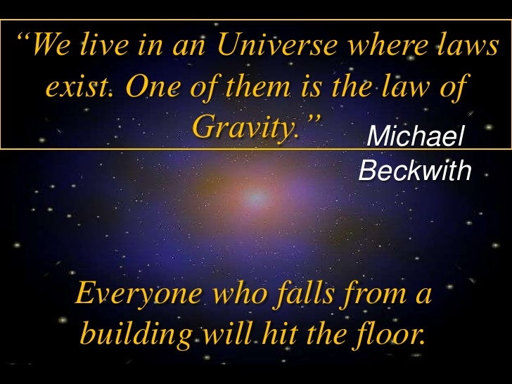 """""""We live in an Universe where laws   exist. One of them is the law of              Gravity."""" Michael                      ..."""