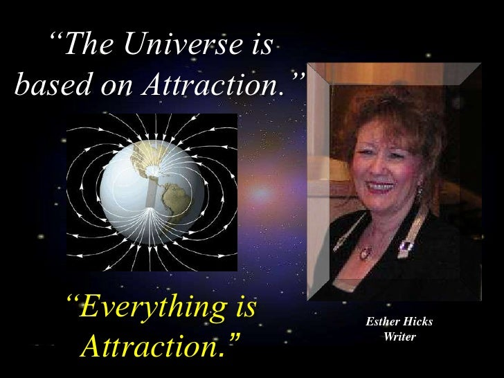 """""""The Universe is based on Attraction.""""        """"Everything is       Esther Hicks                            Writer     Attr..."""