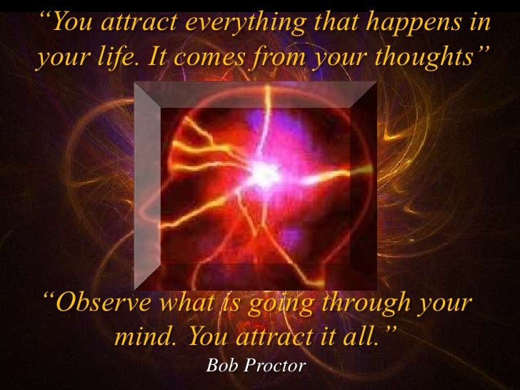 """""""You attract everything that happens in your life. It comes from your thoughts""""     """"Observe what is going through your   ..."""