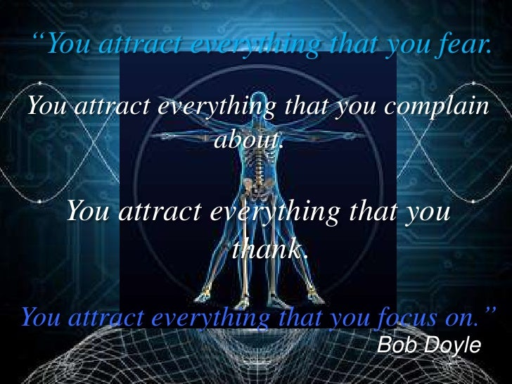 """""""You attract everything that you fear. You attract everything that you complain                  about.     You attract ev..."""