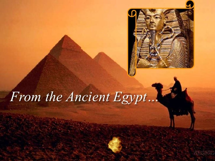 From the Ancient Egypt…
