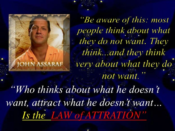 We all work with one infinite power. The Secret is the Law of Attraction.     Whatever is going on in your mind is      wh...