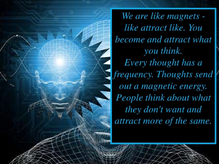 """""""For me, the easiest way to     understand the Law of  Attraction is to admit myself      as being a magnet.""""     """"We all ..."""