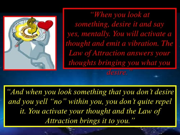 """""""The Law of                         Attraction is                       always working.                         Believe it..."""