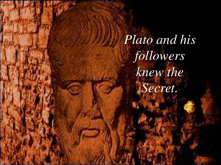 Plato and his   followers   knew the    Secret.