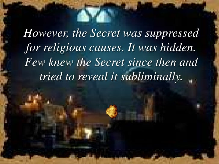 However, the Secret was suppressed for religious causes. It was hidden. Few knew the Secret since then and    tried to rev...