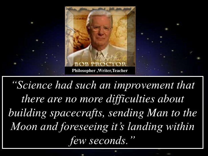"""Philosopher ,Writer,Teacher   """"Science had such an improvement that   there are no more difficulties about building spacec..."""