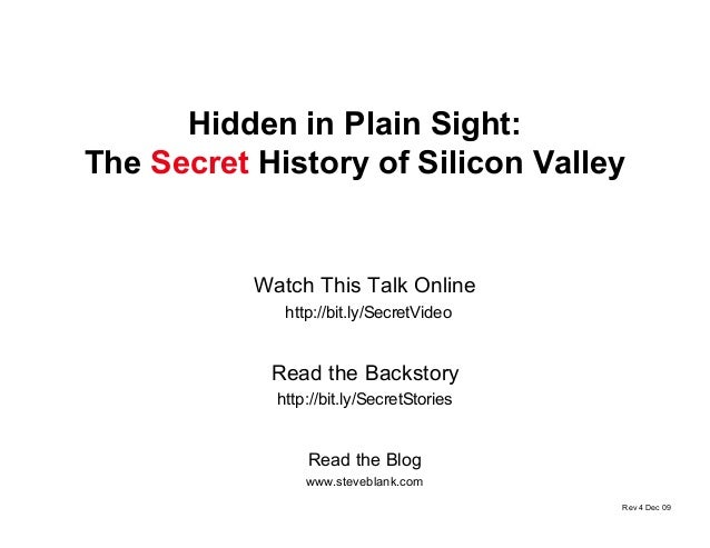 Hidden in Plain Sight: The Secret History of Silicon Valley Read the Blog www.steveblank.com Watch This Talk Online http:/...