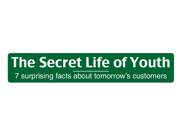 The Secret Life of Youth 7 surprising facts about tomorrow's customers