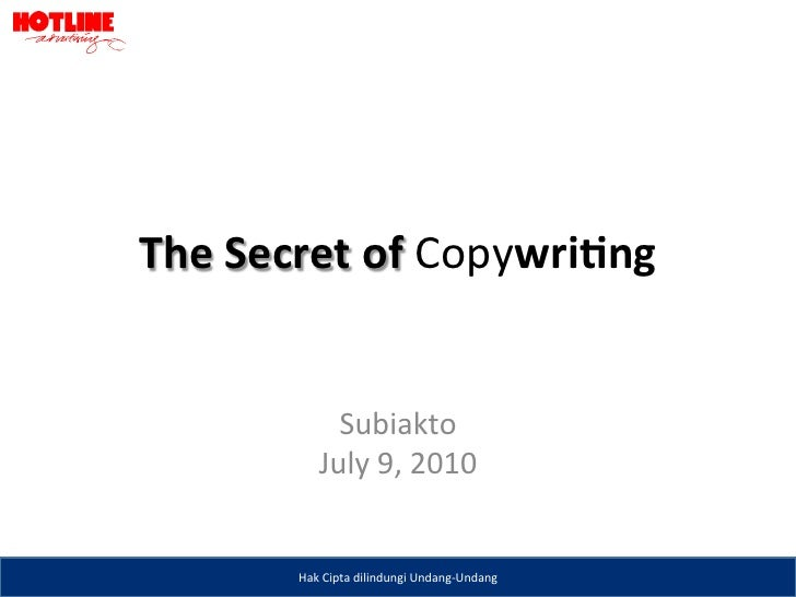 The	  Secret	  of	  Copywri-ng	                   Subiakto	                 July	  9,	  2010	             Hak	  Cipta	  di...