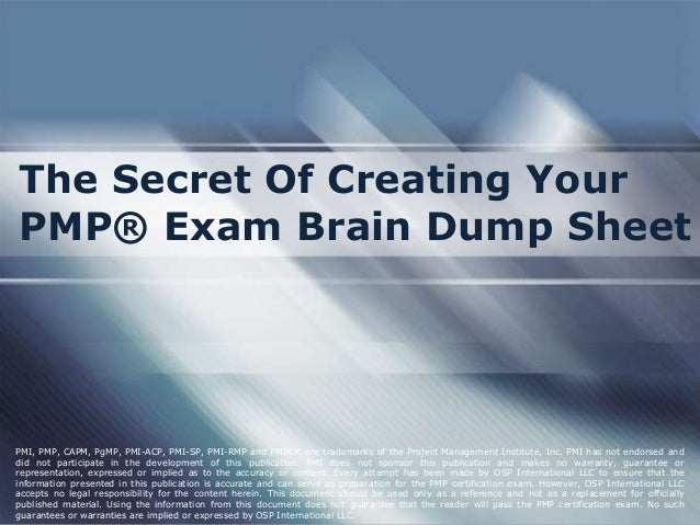 The Secret Of Creating Your PMP® Exam Brain Dump Sheet  PMI, PMP, CAPM, PgMP, PMI-ACP, PMI-SP, PMI-RMP and PMBOK are trade...