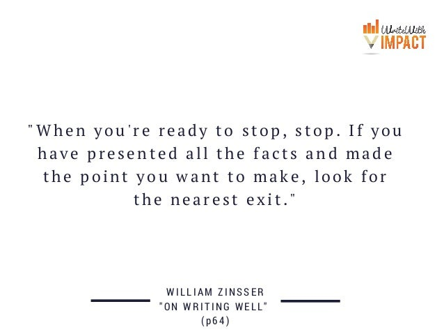 """""""When you're ready to stop, stop. If you have presented all the facts and made the point you want to make, look for the ne..."""