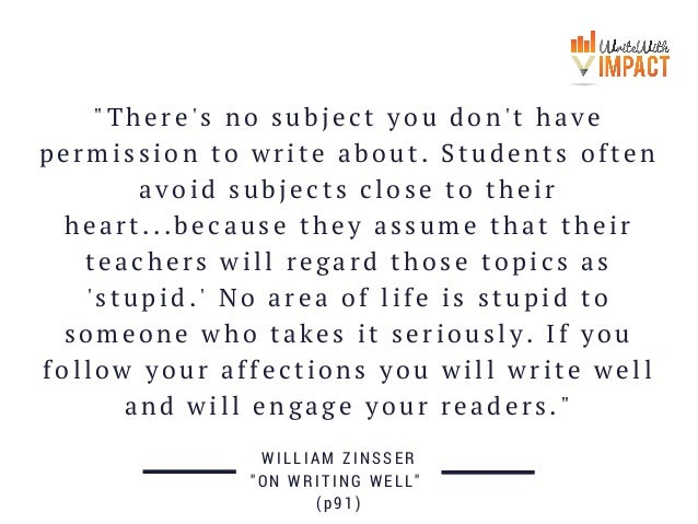 """There's no subject you don't have permission to write about. Students often avoid subjects close to their heart...because..."