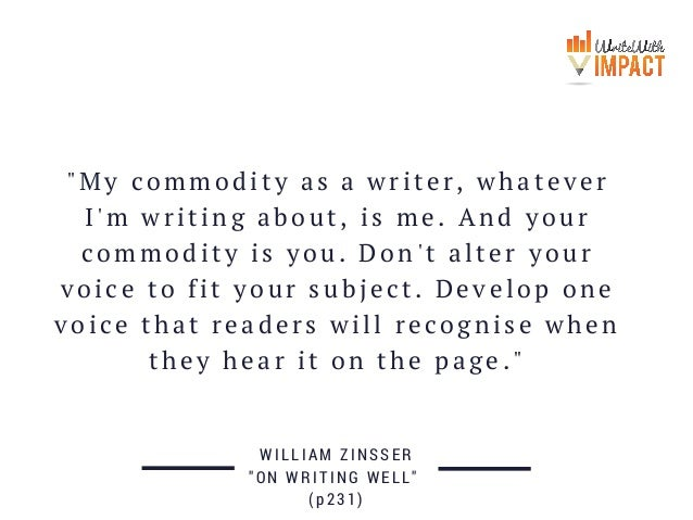 """""""My commodity as a writer, whatever I'm writing about, is me. And your commodity is you. Don't alter your voice to fit you..."""