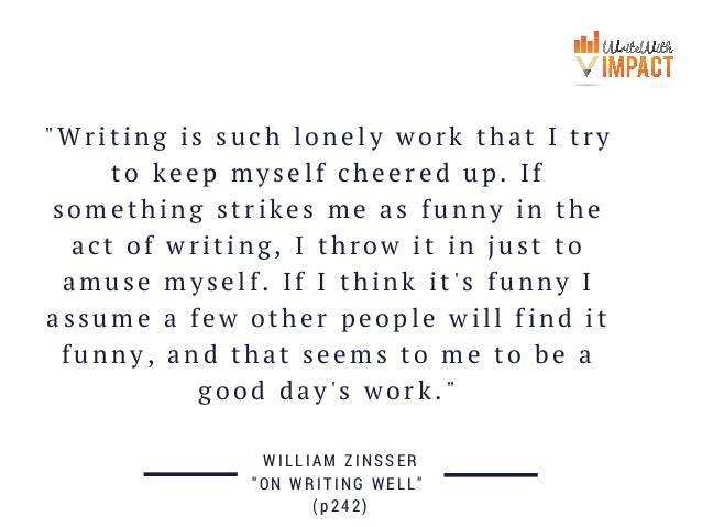 """Writing is such lonely work that I try to keep myself cheered up. If something strikes me as funny in the act of writing,..."