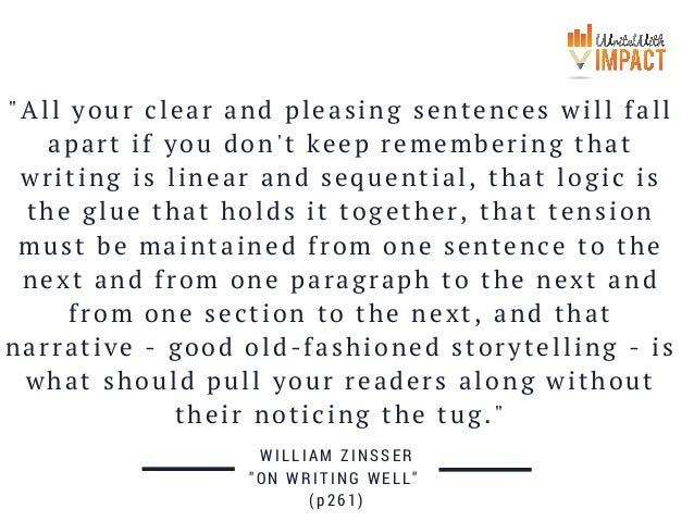 """""""All your clear and pleasing sentences will fall apart if you don't keep remembering that writing is linear and sequential..."""
