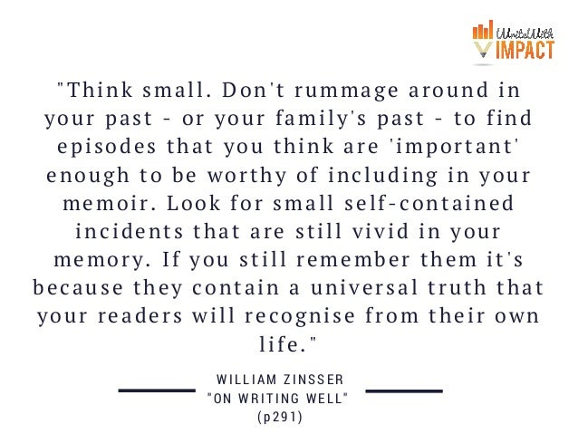 """""""Think small. Don't rummage around in your past - or your family's past - to find episodes that you think are 'important' ..."""