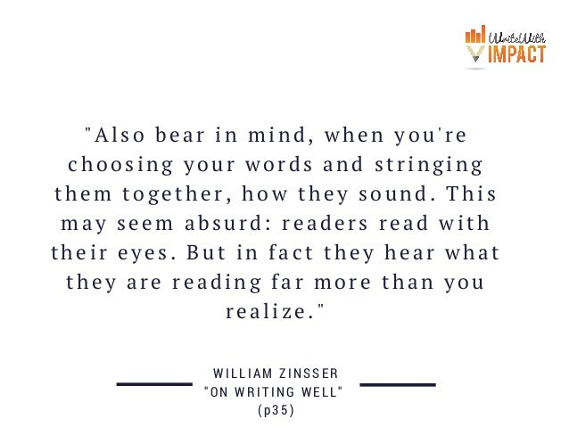 """""""Also bear in mind, when you're choosing your words and stringing them together, how they sound. This may seem absurd: rea..."""