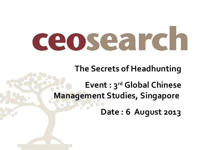 The Secrets of Headhunting Event : 3rd Global Chinese Management Studies, Singapore Date : 6 August 2013