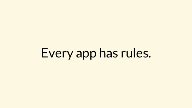 Every app has rules.