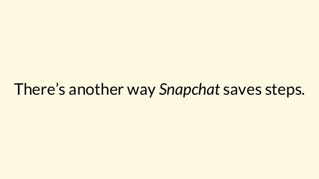There's another way Snapchat saves steps.