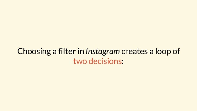 Choosing a filter in Instagram creates a loop of two decisions: