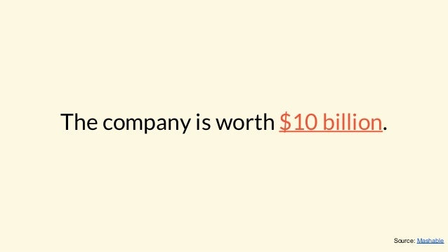 The company is worth $10 billion. Source: Mashable