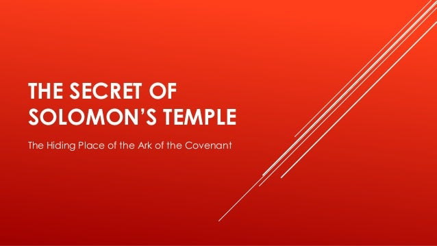 THE SECRET OF SOLOMON'S TEMPLE The Hiding Place of the Ark of the Covenant