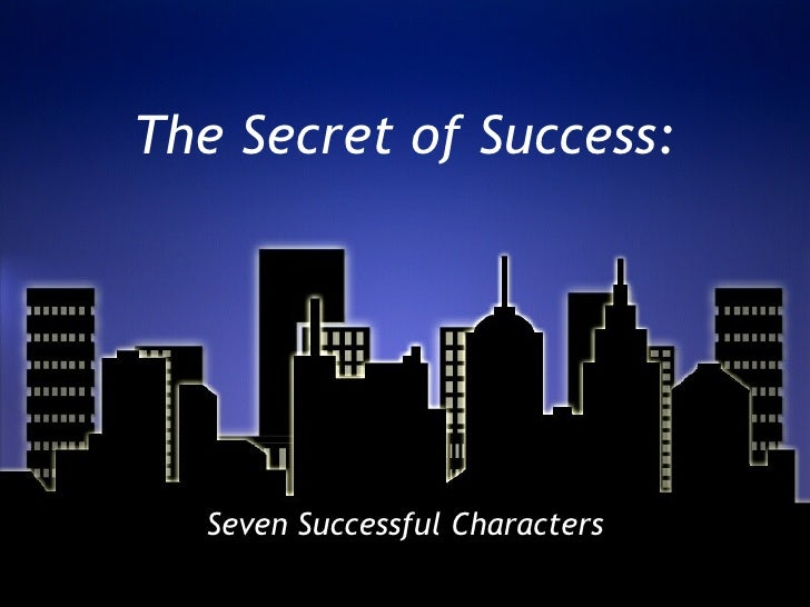 The Secret of Success: Seven Successful Characters