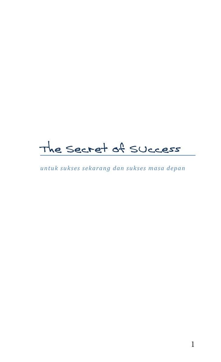 The Secret of SUccessuntuk sukses sekarang dan sukses masa depan                                              1