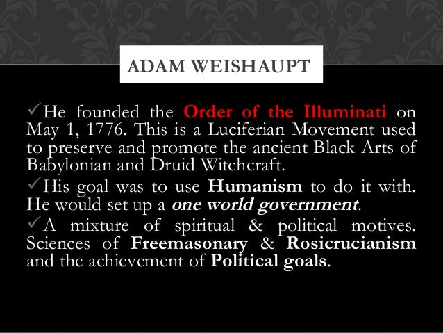 He founded the Order of the Illuminati onMay 1, 1776. This is a Luciferian Movement usedto preserve and promote the ancie...