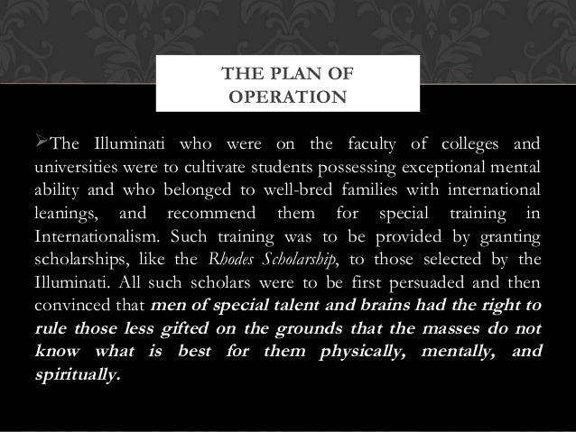 The Illuminati who were on the faculty of colleges anduniversities were to cultivate students possessing exceptional ment...