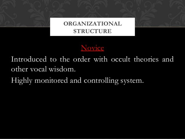 NoviceIntroduced to the order with occult theories andother vocal wisdom.Highly monitored and controlling system.ORGANIZAT...