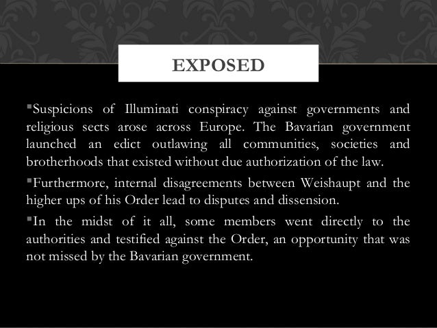 Suspicions of Illuminati conspiracy against governments andreligious sects arose across Europe. The Bavarian governmentla...