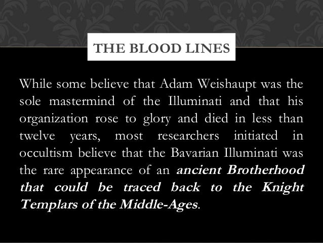 While some believe that Adam Weishaupt was thesole mastermind of the Illuminati and that hisorganization rose to glory and...