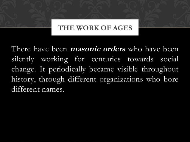 There have been masonic orders who have beensilently working for centuries towards socialchange. It periodically became vi...