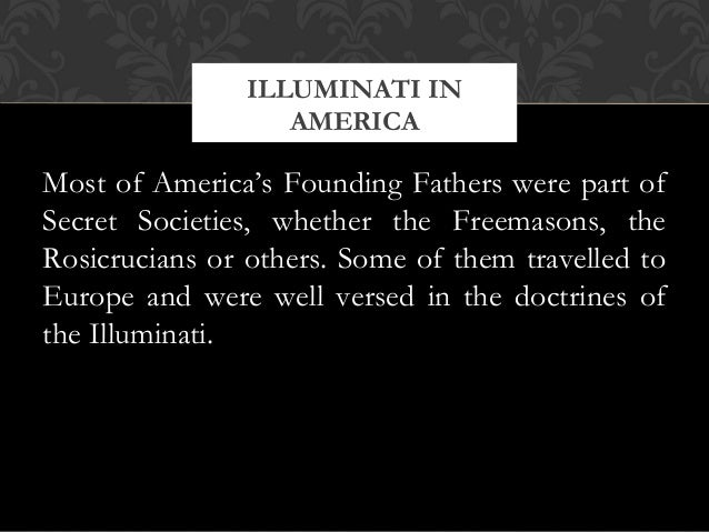 Most of America's Founding Fathers were part ofSecret Societies, whether the Freemasons, theRosicrucians or others. Some o...