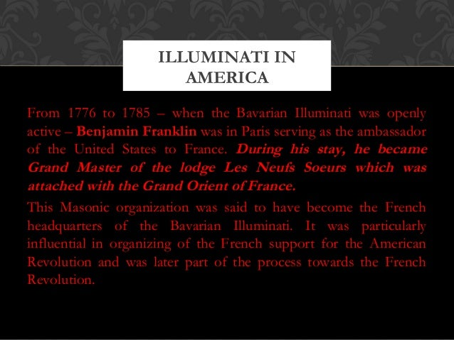 From 1776 to 1785 – when the Bavarian Illuminati was openlyactive – Benjamin Franklin was in Paris serving as the ambassad...
