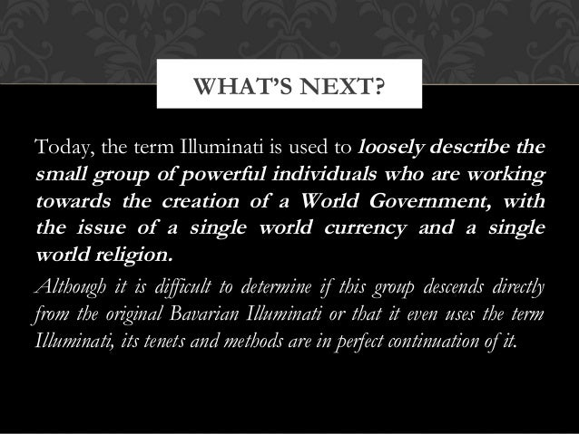 Today, the term Illuminati is used to loosely describe thesmall group of powerful individuals who are workingtowards the c...