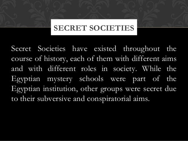 Secret Societies have existed throughout thecourse of history, each of them with different aimsand with different roles in...
