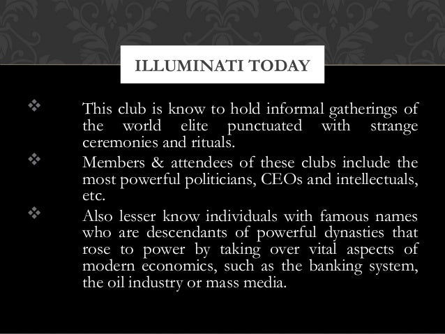  This club is know to hold informal gatherings ofthe world elite punctuated with strangeceremonies and rituals. Members ...