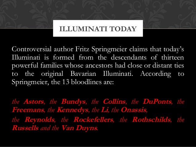 Controversial author Fritz Springmeier claims that today'sIlluminati is formed from the descendants of thirteenpowerful fa...