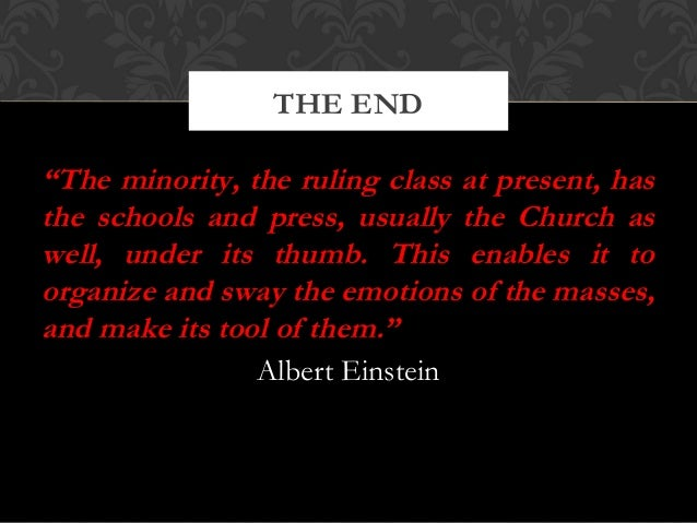 """""""The minority, the ruling class at present, hasthe schools and press, usually the Church aswell, under its thumb. This ena..."""