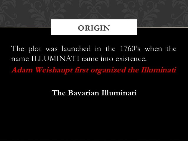 an overview of the satanic plot of the illuminati by adam weishaupt Now then, this satanic plot was launched back in the 1760's when it þ rst came into existence under the name of the illuminati this illuminati was or ganized by one adam w eishaupt, born a jew , who.