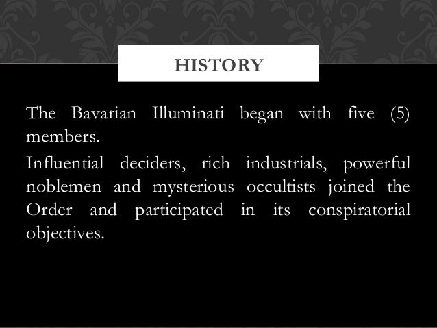 The Bavarian Illuminati began with five (5)members.Influential deciders, rich industrials, powerfulnoblemen and mysterious...